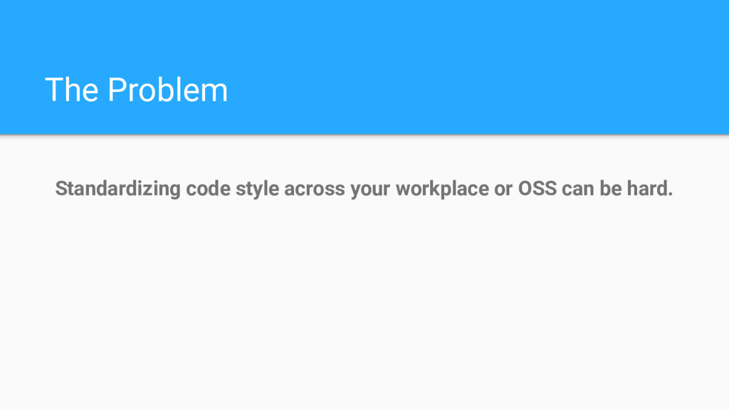 The Problem Standardizing code style across you...