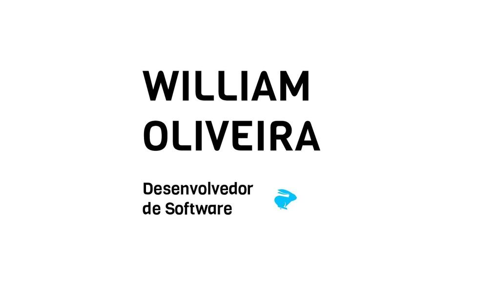 WILLIAM OLIVEIRA Desenvolvedor de Software
