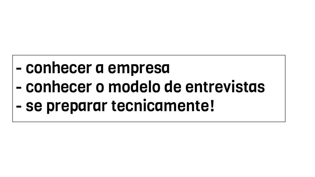 - conhecer a empresa - conhecer o modelo de ent...