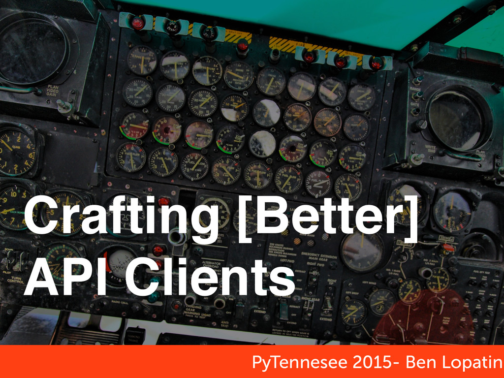 Crafting [Better] API Clients PyTennesee 2015- ...