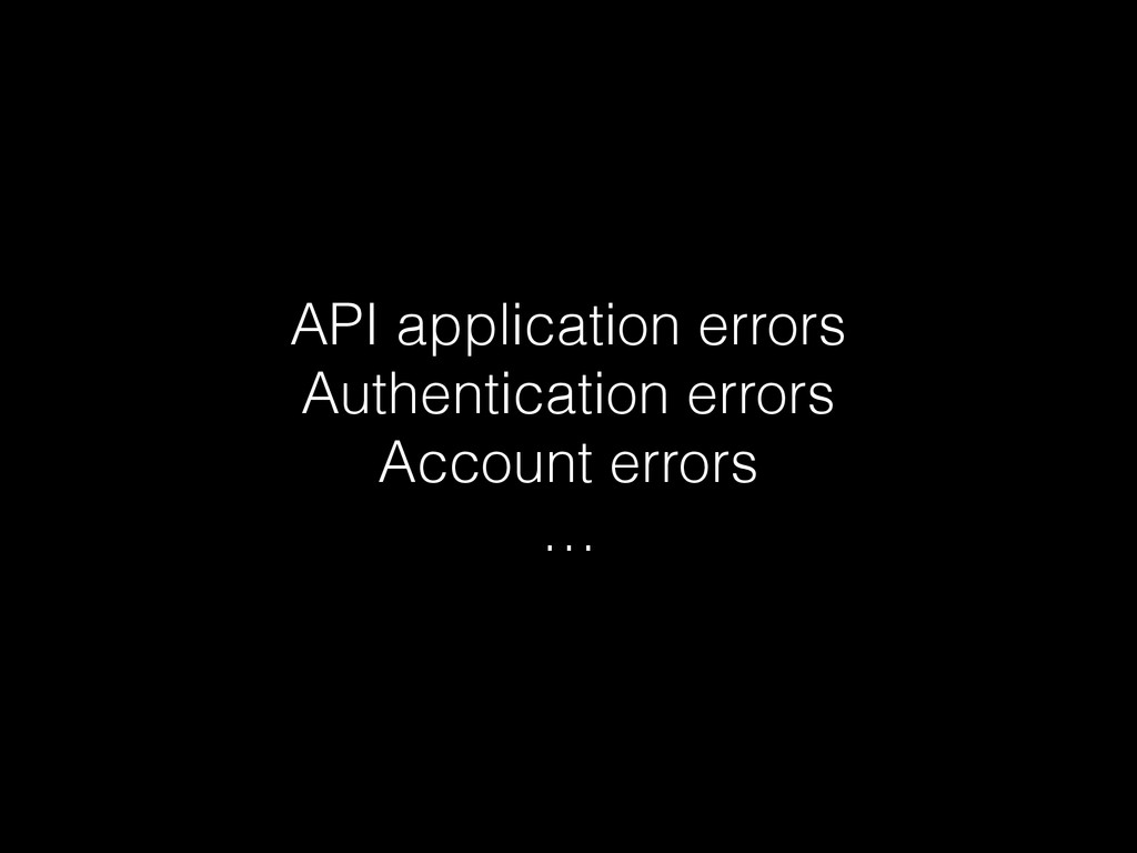 API application errors Authentication errors Ac...