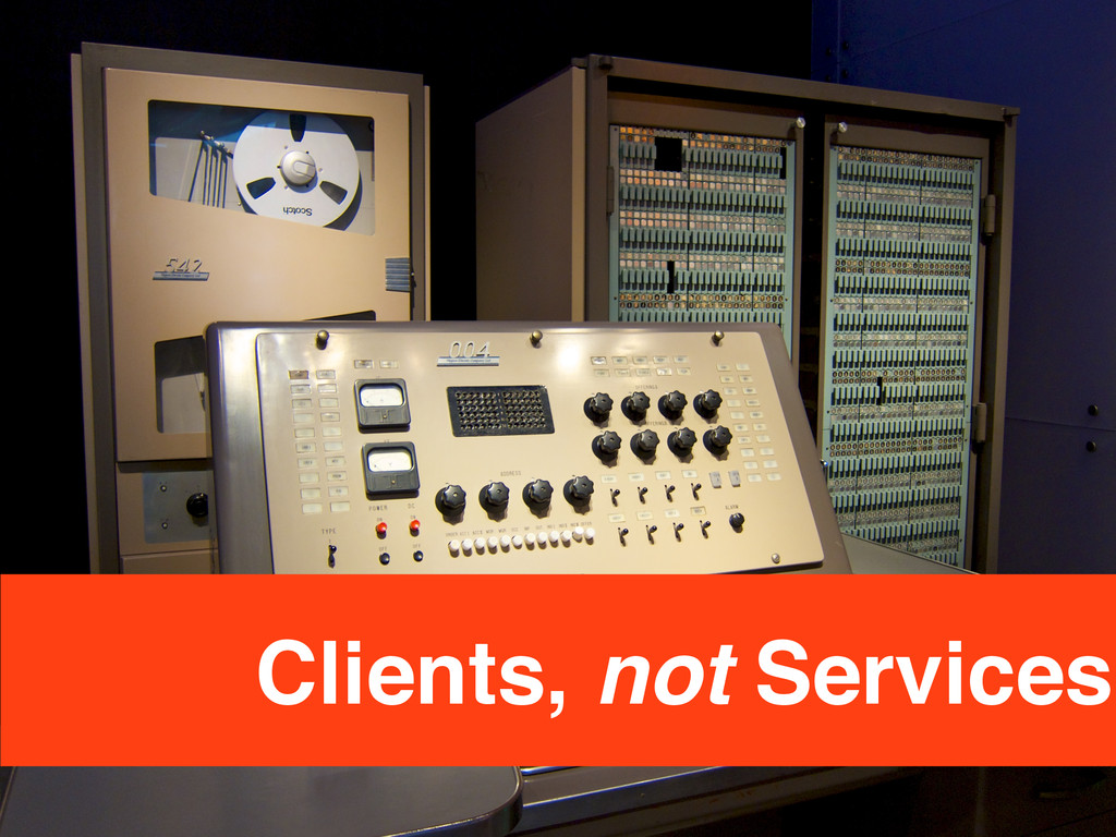Clients, not Services