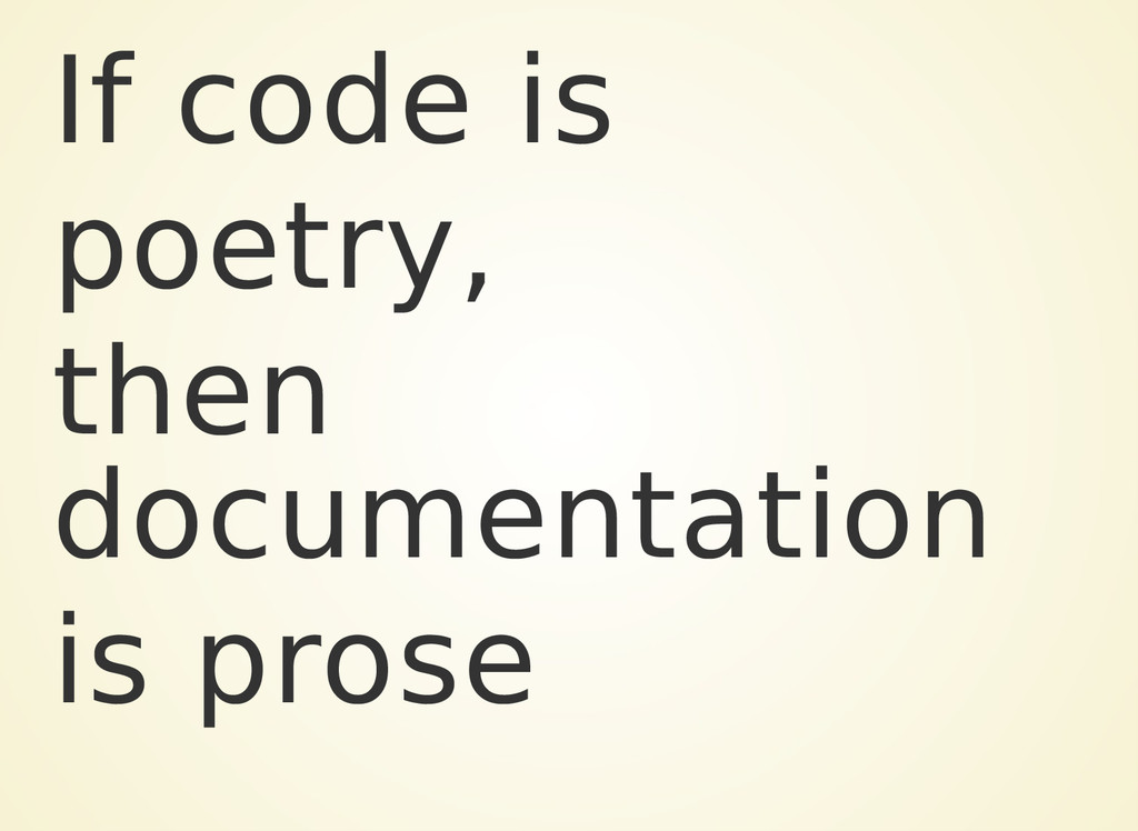 If code is poetry, then documentation is prose