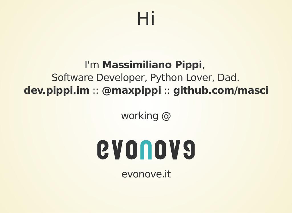 Hi I'm Massimiliano Pippi, Software Developer, ...