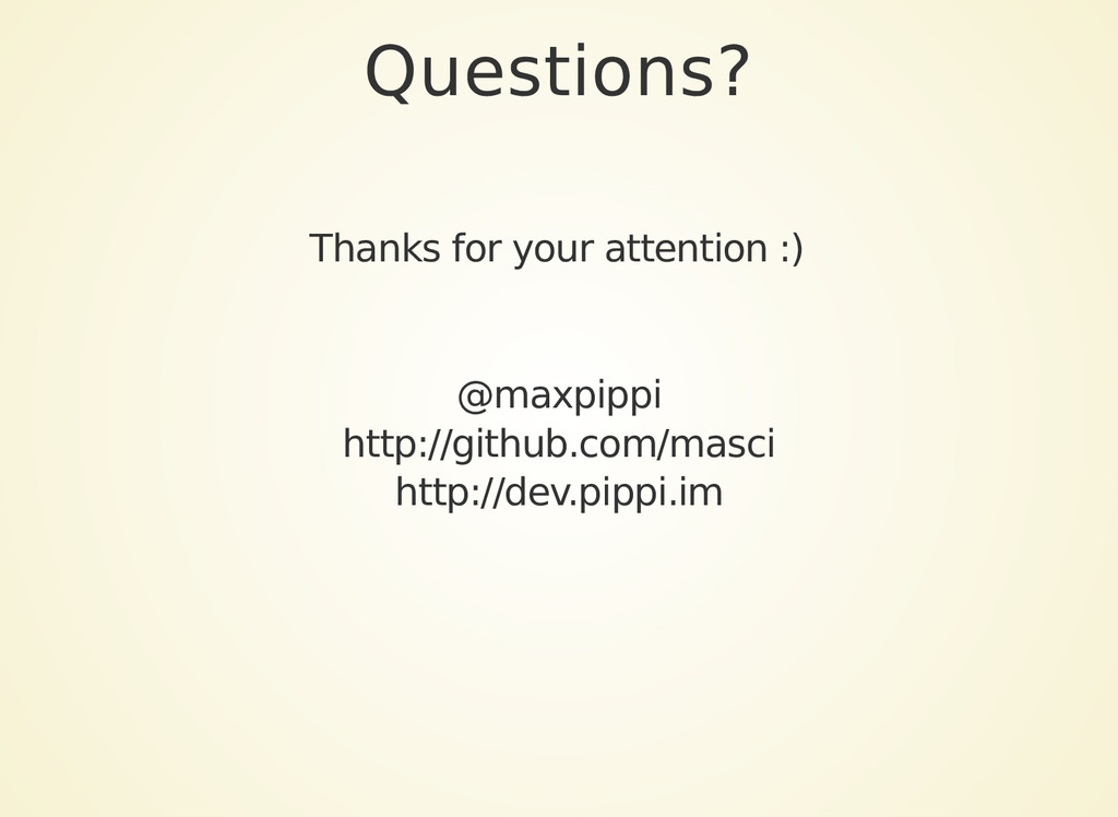 Questions? Thanks for your attention :) @maxpip...