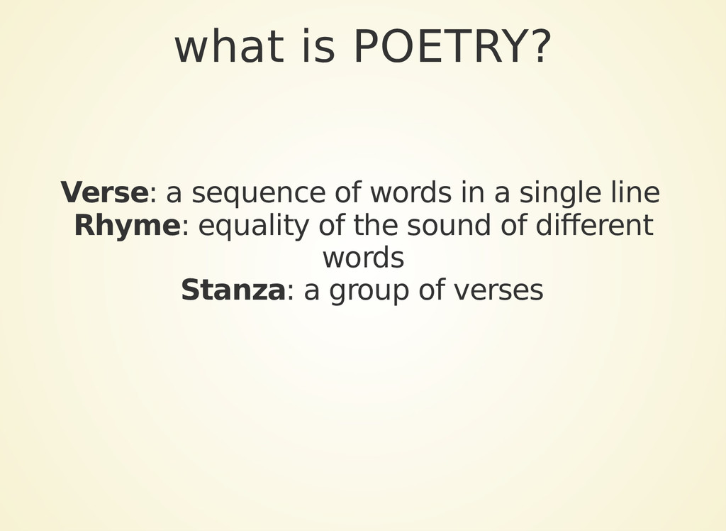 what is POETRY? Verse: a sequence of words in a...