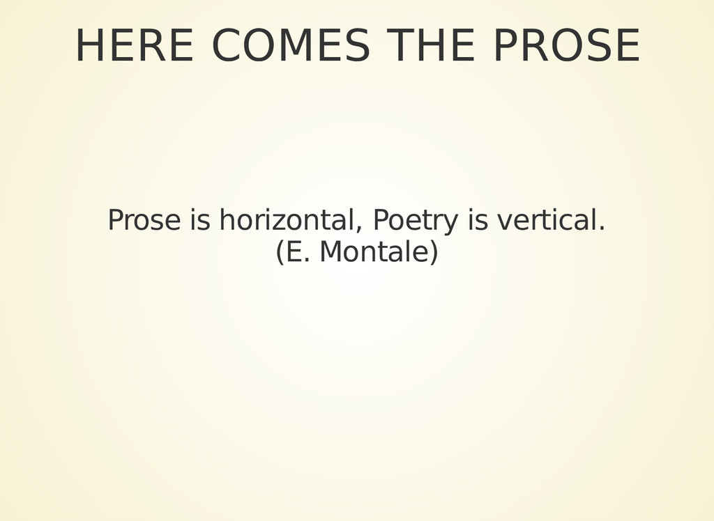HERE COMES THE PROSE Prose is horizontal, Poetr...