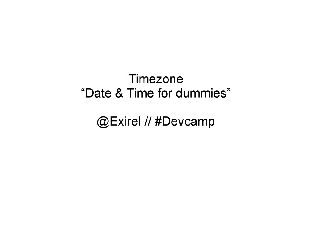 """Timezone """"Date & Time for dummies"""" @Exirel // #..."""