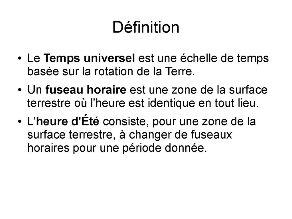 Définition ● Le Temps universel est une échelle...