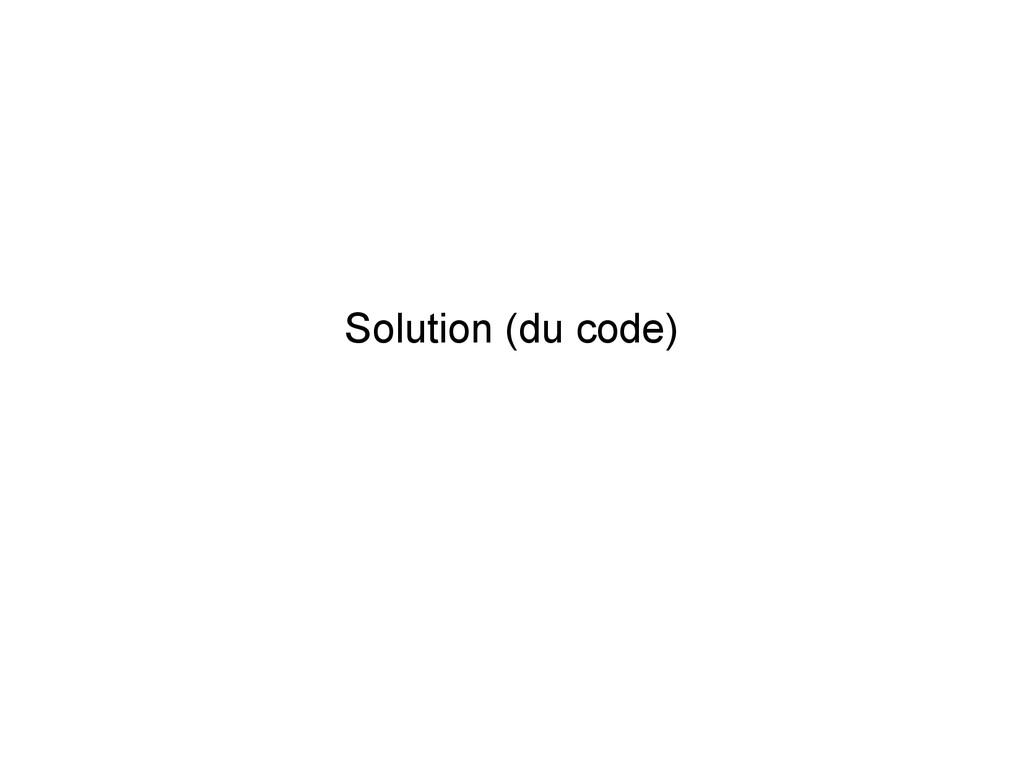 Solution (du code)