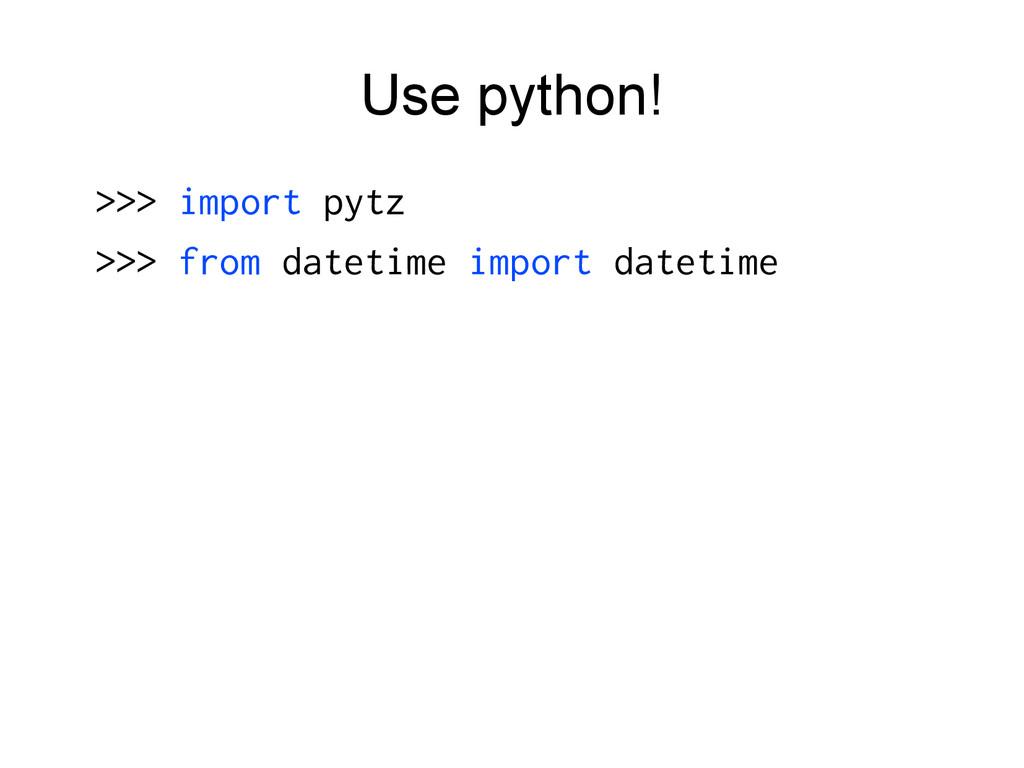 Use python! >>> import pytz >>> from datetime i...