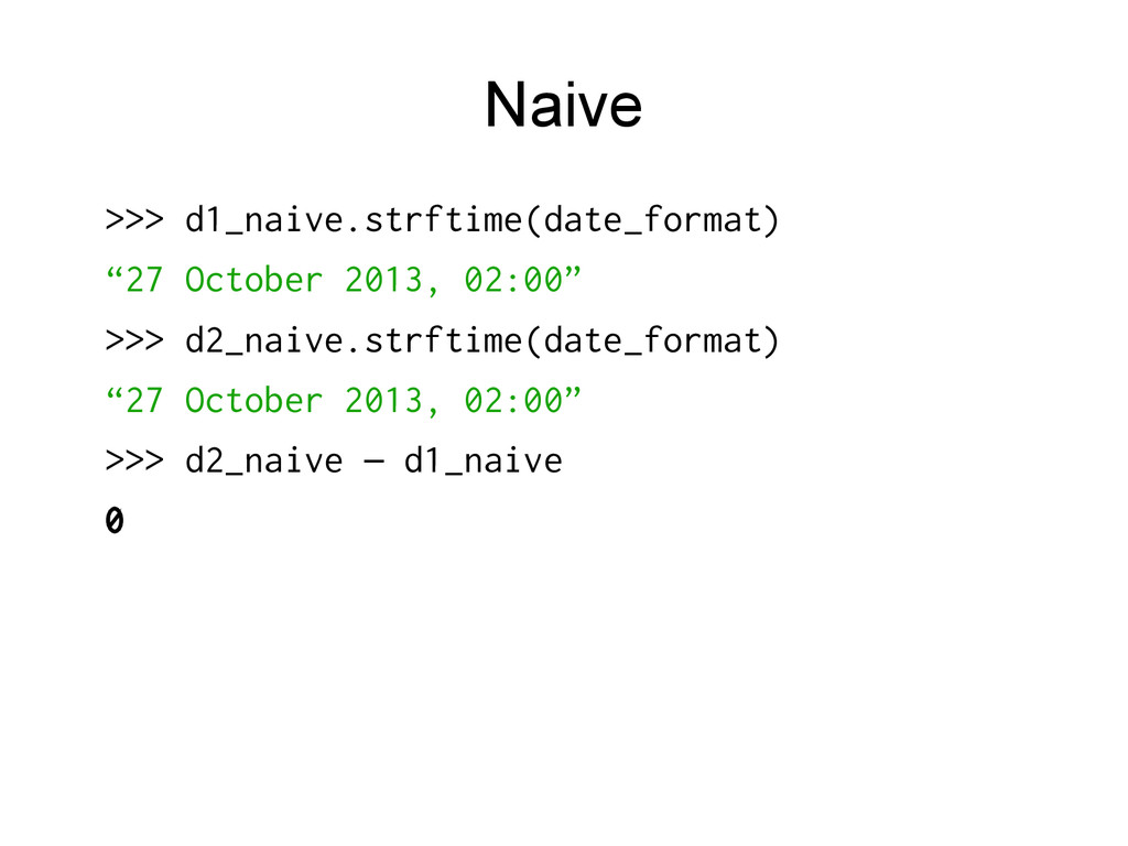 """Naive >>> d1_naive.strftime(date_format) """"27 Oc..."""
