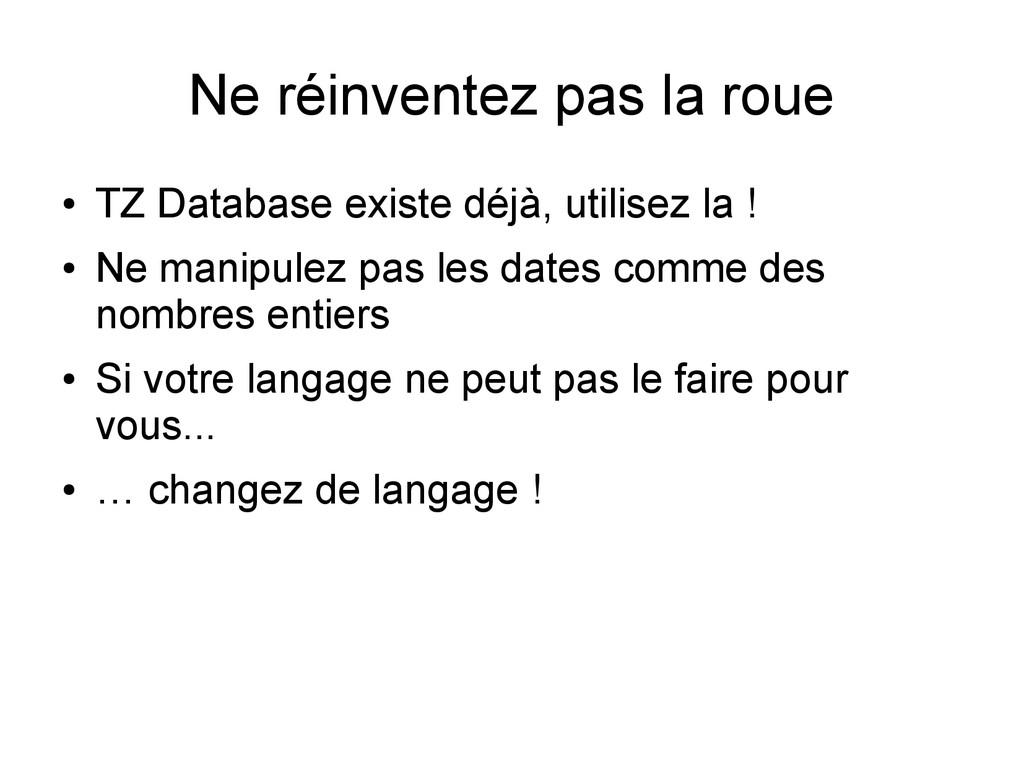 Ne réinventez pas la roue ● TZ Database existe ...