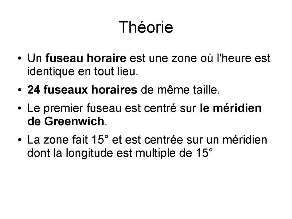 Théorie ● Un fuseau horaire est une zone où l'h...