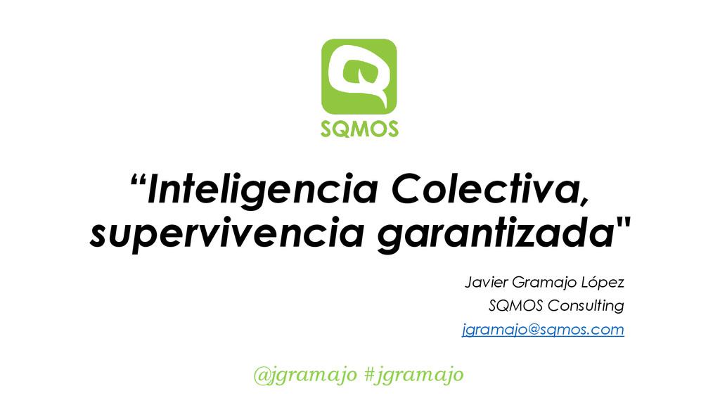 """Inteligencia Colectiva, supervivencia garantiz..."
