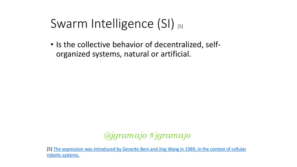 Swarm Intelligence (SI) [5] • Is the collective...
