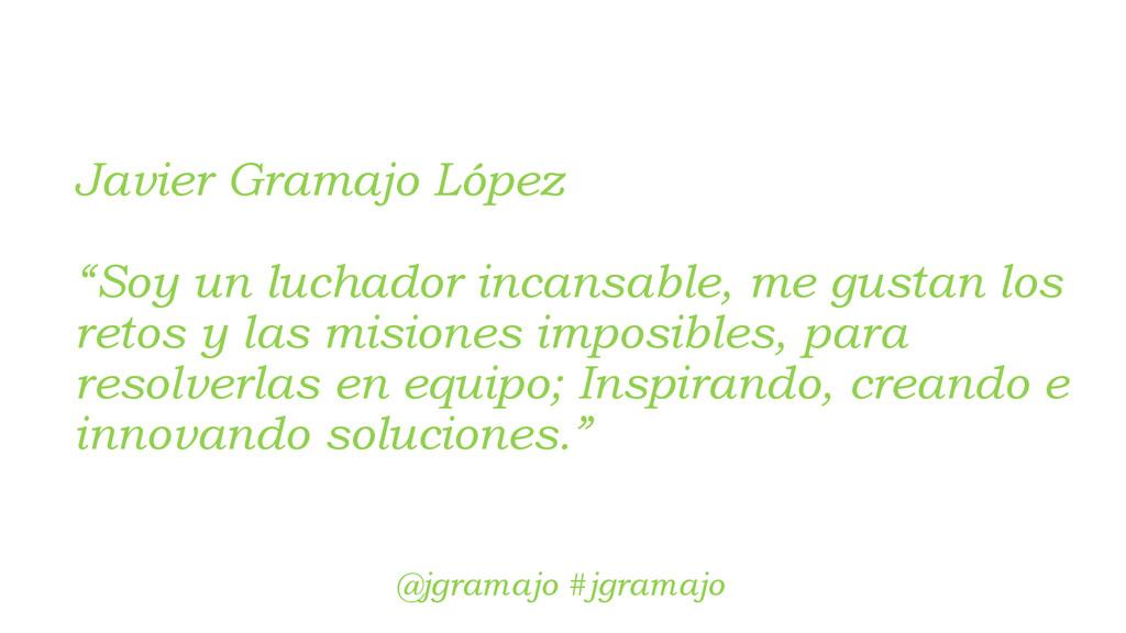 "Javier Gramajo López ""Soy un luchador incansabl..."