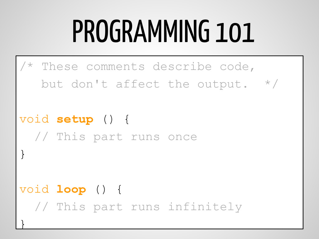 PROGRAMMING 101 /* These comments describe code...