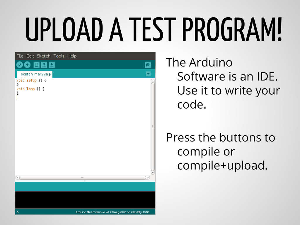 UPLOAD A TEST PROGRAM! The Arduino Software is ...
