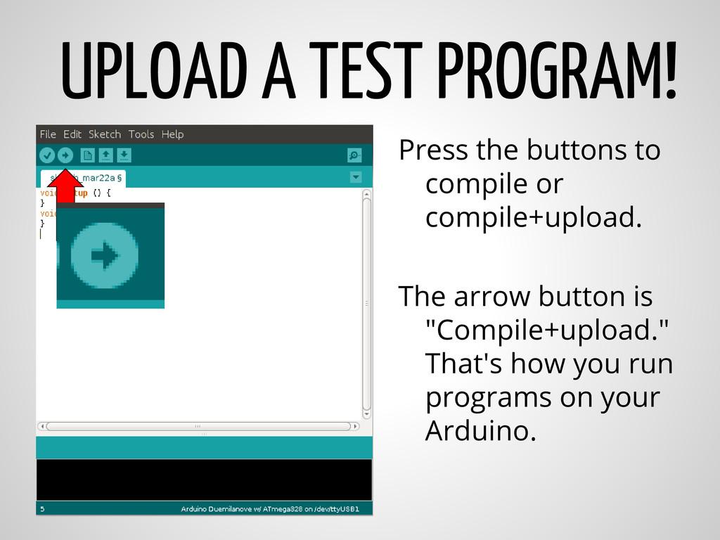 UPLOAD A TEST PROGRAM! Press the buttons to com...
