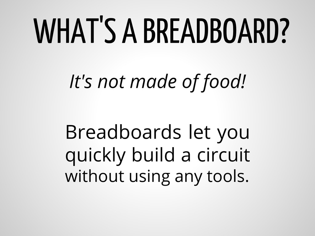 It's not made of food! Breadboards let you quic...