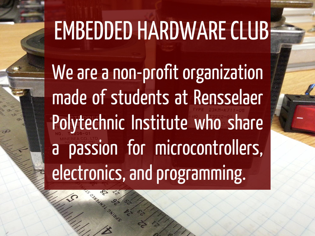 EMBEDDED HARDWARE CLUB We are a non-profit orga...