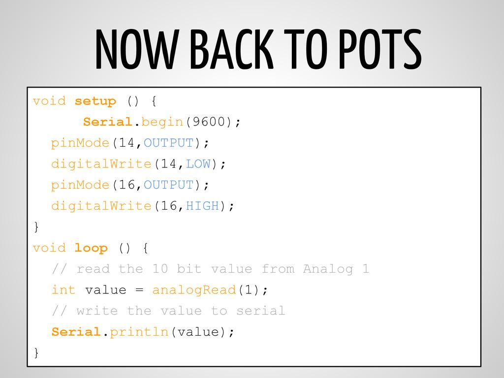 NOW BACK TO POTS void setup () { Serial.begin(9...