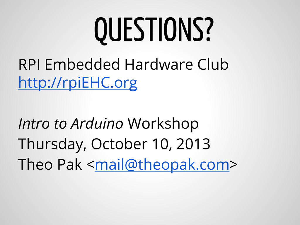 QUESTIONS? RPI Embedded Hardware Club http://rp...