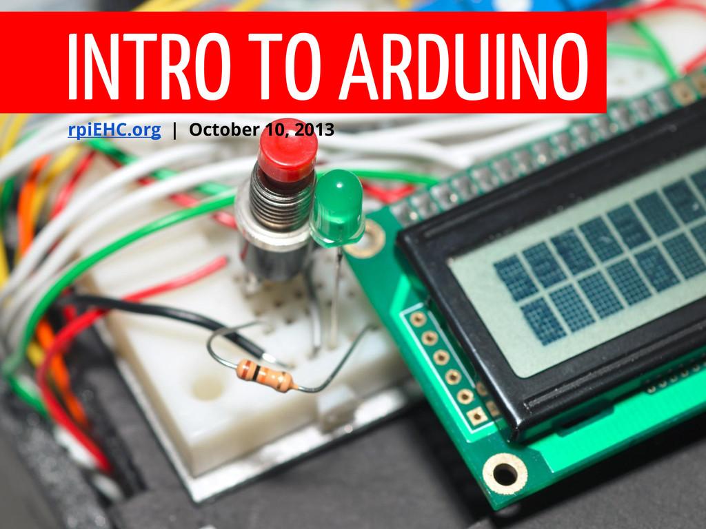 INTRO TO ARDUINO rpiEHC.org   October 10, 2013