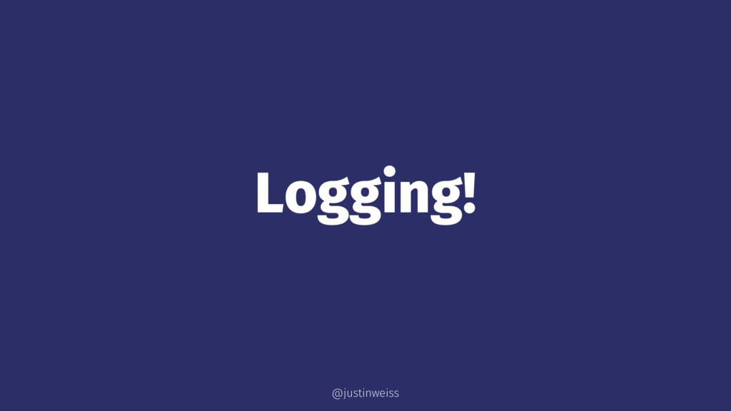 Logging! @justinweiss