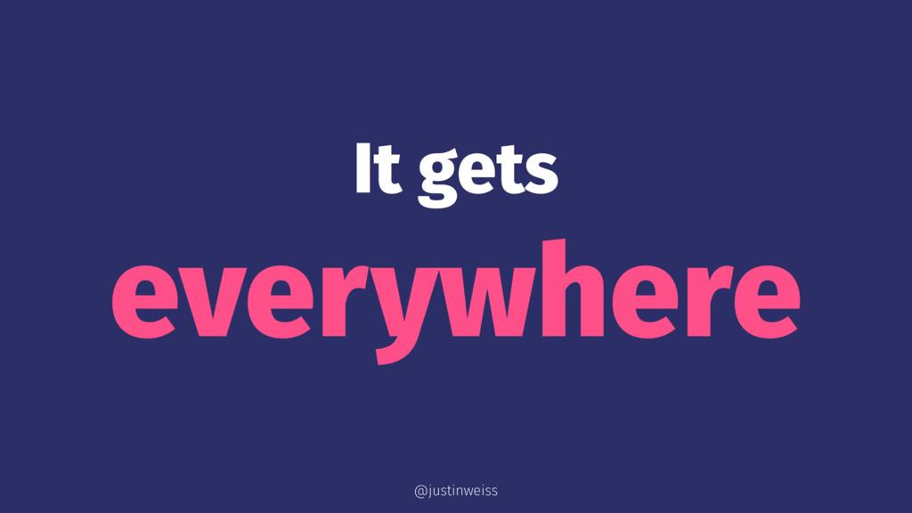 It gets everywhere @justinweiss