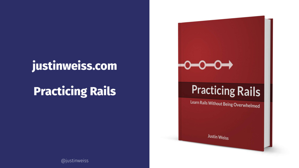 justinweiss.com Practicing Rails @justinweiss
