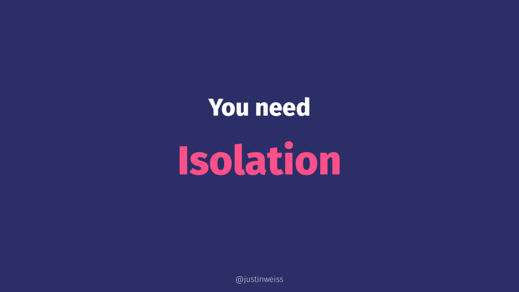 You need Isolation @justinweiss