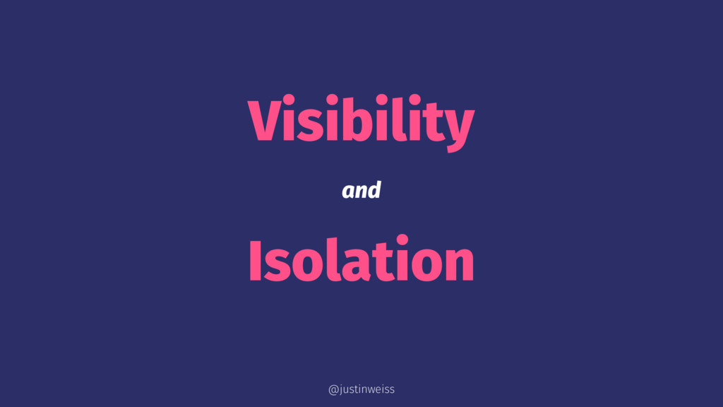 Visibility and Isolation @justinweiss