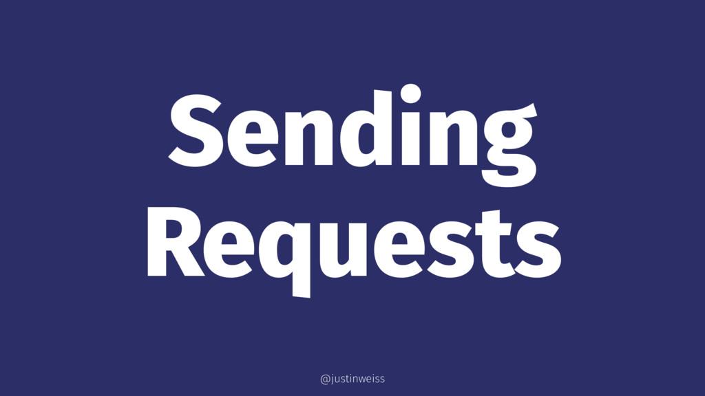 Sending Requests @justinweiss