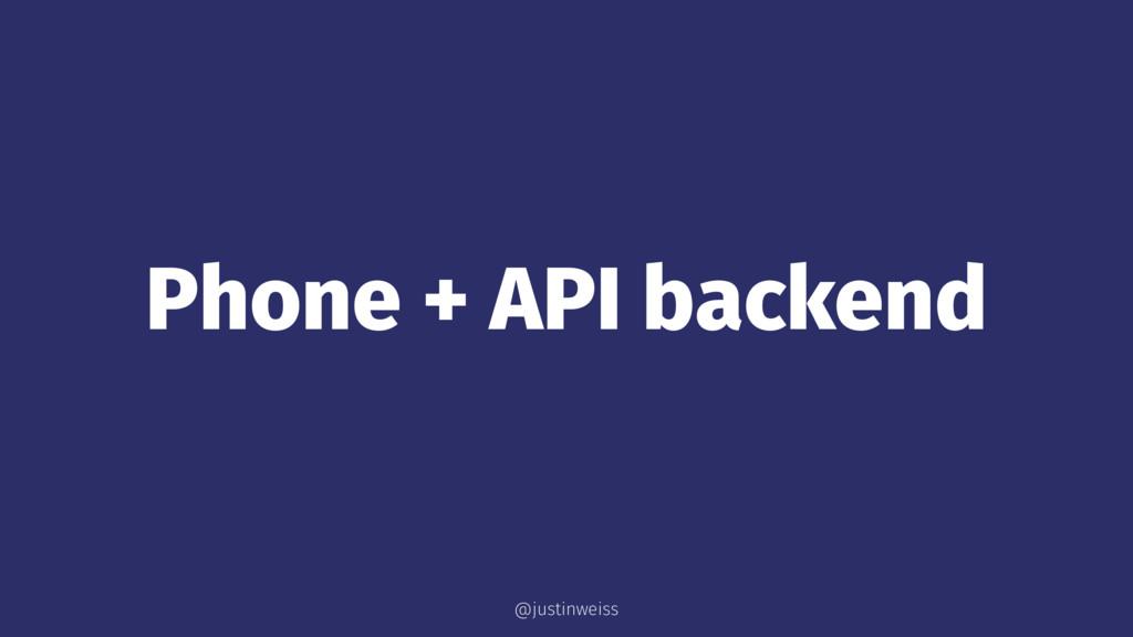Phone + API backend @justinweiss
