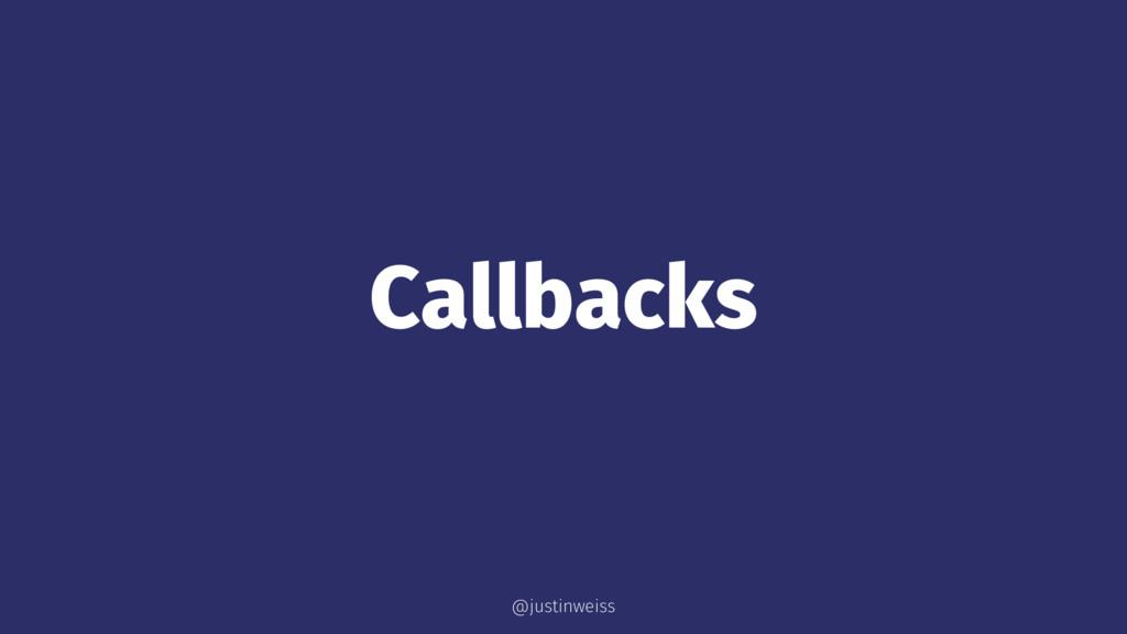 Callbacks @justinweiss