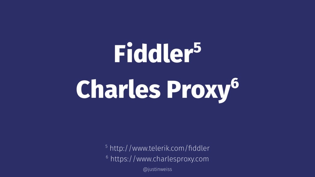 Fiddler5 Charles Proxy6 6 https://www.charlespr...