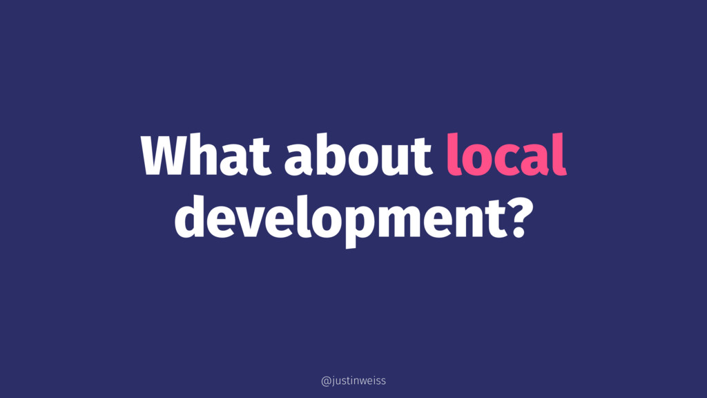 What about local development? @justinweiss
