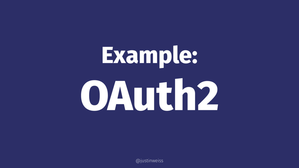 Example: OAuth2 @justinweiss