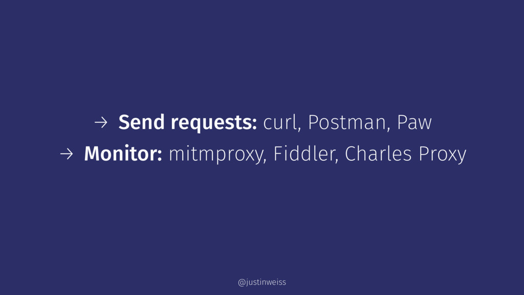 → Send requests: curl, Postman, Paw → Monitor: ...