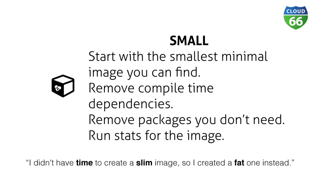 SMALL Start with the smallest minimal image you...