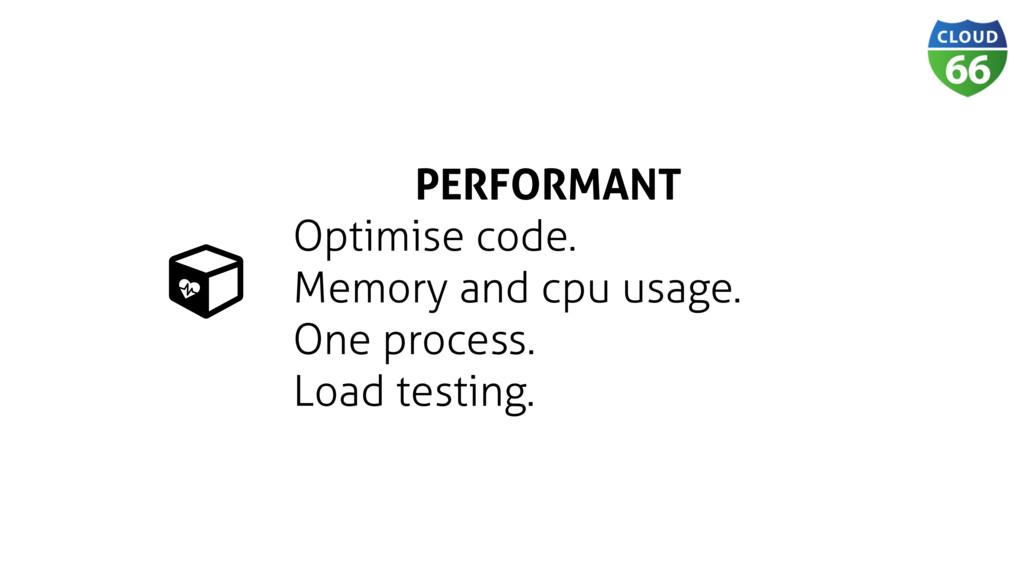 PERFORMANT Optimise code. Memory and cpu usage....