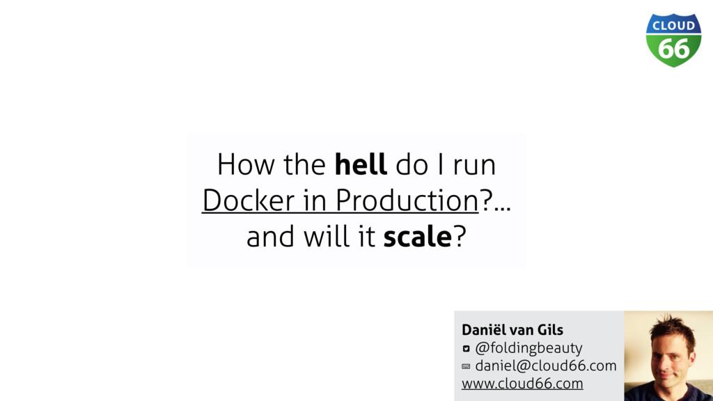 How the hell do I run Docker in Production?... ...