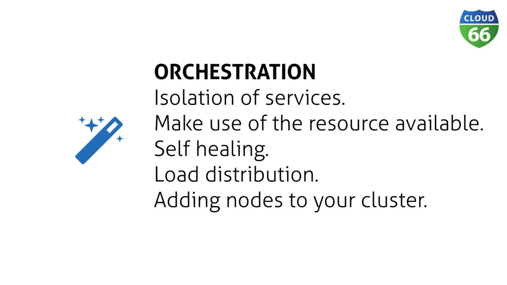 ORCHESTRATION Isolation of services. Make use o...