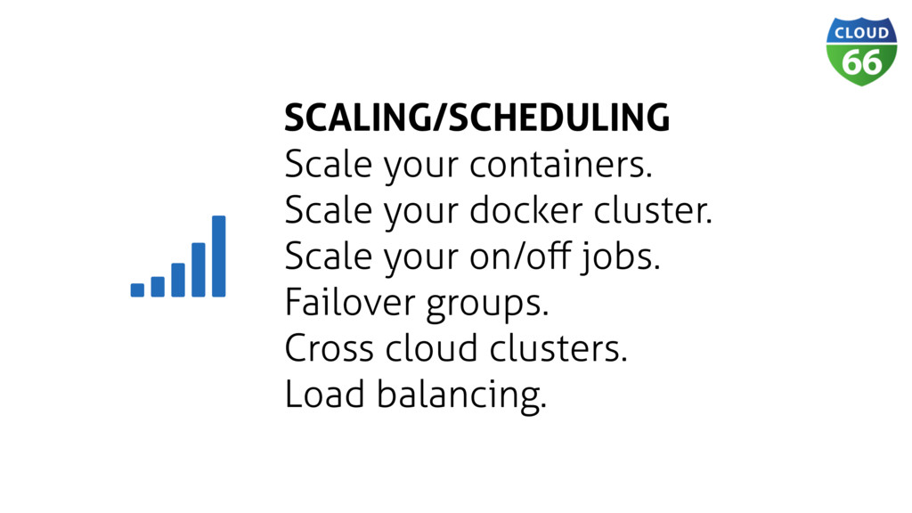 SCALING/SCHEDULING Scale your containers. Scale...
