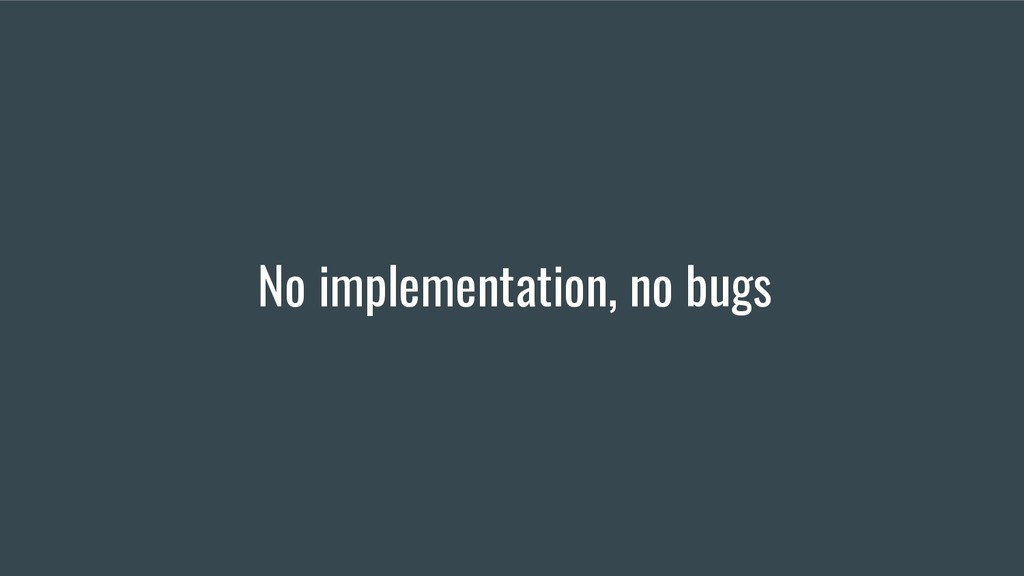 No implementation, no bugs