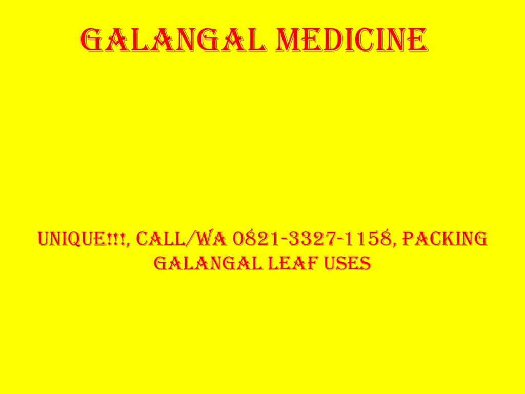 GALANGAL MEDICINE Unique!!!, Call/Wa 0821-3327-...