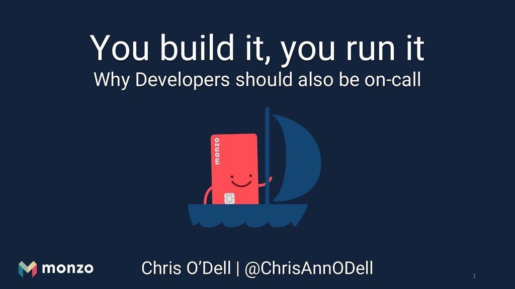 You build it, you run it Chris O'Dell | @ChrisA...
