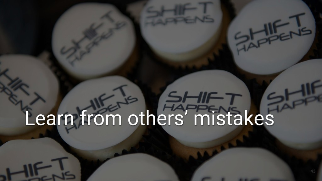 43 Learn from others' mistakes
